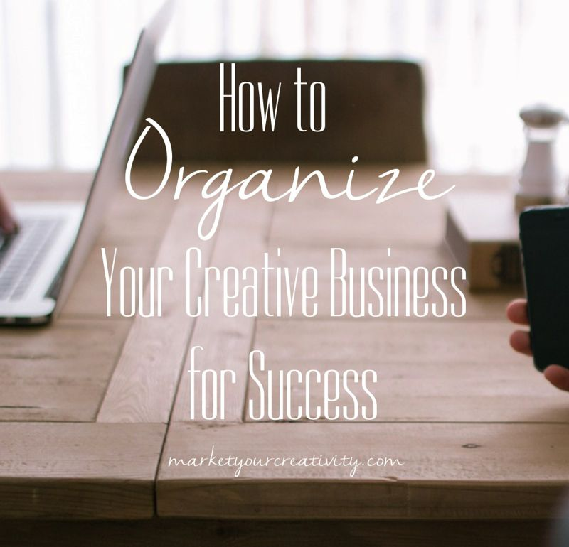 Organize Your Creative Business | Marketing Creativity