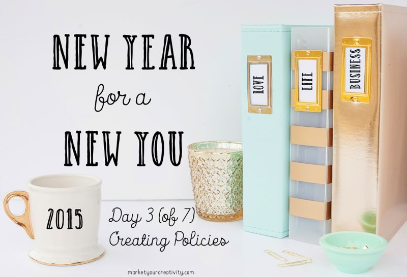 Day 3 of 7-Creating Policies for 2015 | marketyourcreativity.com