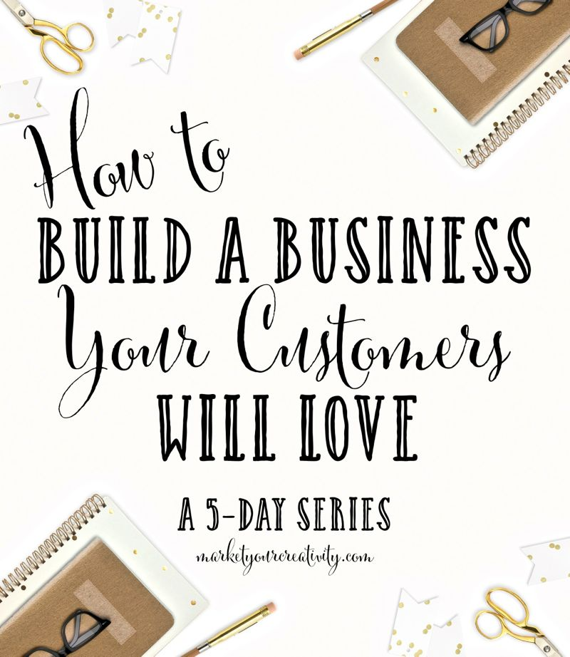 Build a Business Your Customers Love | Marketing Creativity by Lisa Jacobs