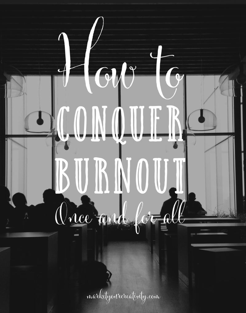 Conquer Burnout | marketyourcreativity.com