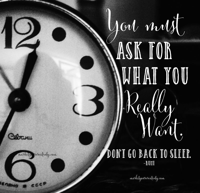 You must ask for what you really want. Don't go back to sleep.