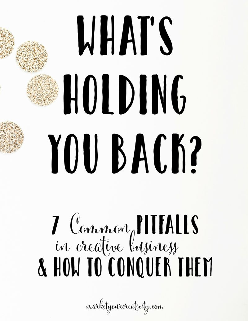 What's holding you back in creative business? Common pitfalls and how to conquer them.