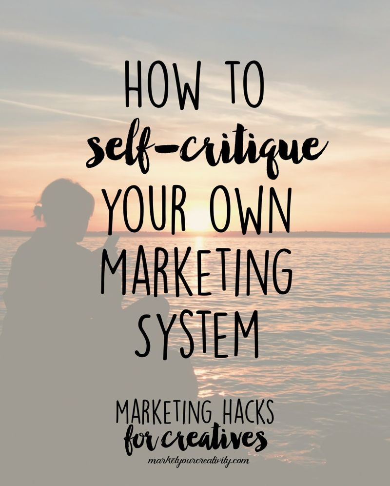 how to self-critique your marketing system: marketing hacks for creatives