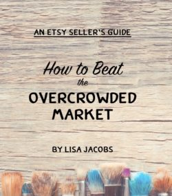 An Etsy Seller's Guide: How to Beat the Overcrowded Market