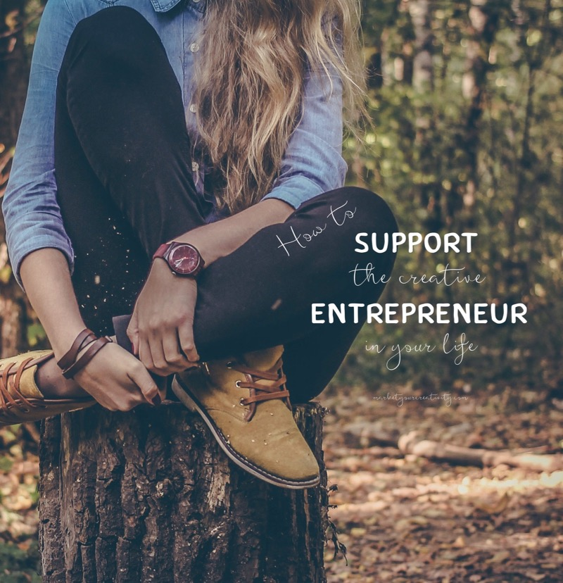 How to support the creative entrepreneur in your life