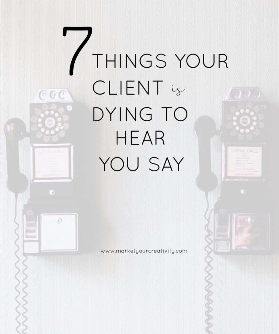 7 things your client is dying to hear you say