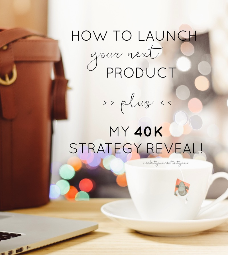 How to launch your next product to outrageous success (+ my 40K strategy revealed!)