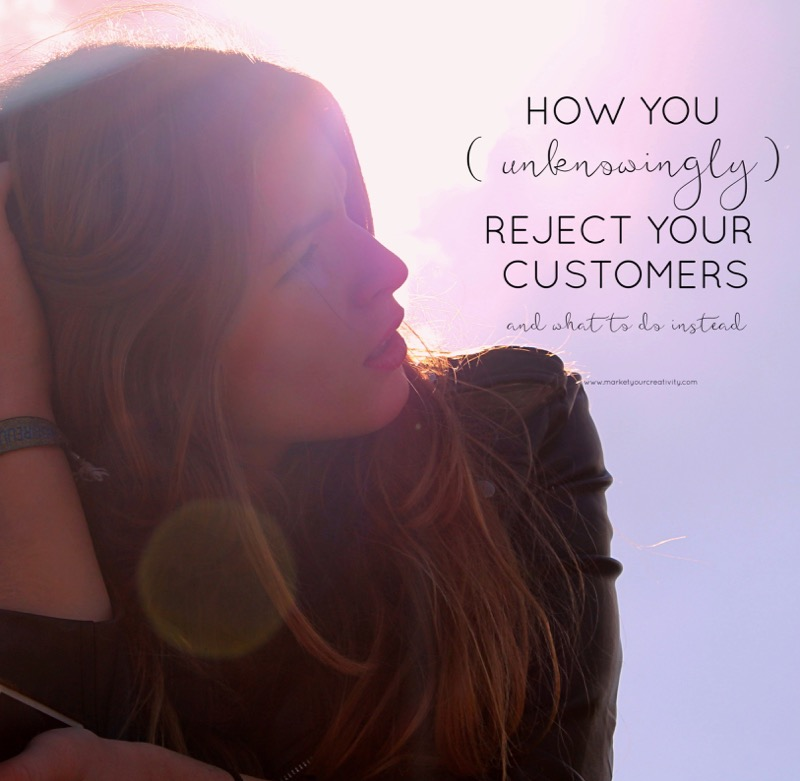 how you (unknowingly) reject your customers