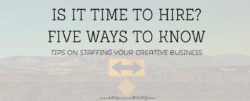 how to hire: tips on staffing your creative business